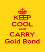 KEEP COOL AND CARRY Gold Bond - Personalised Poster A4 size