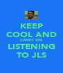 KEEP COOL AND CARRY ON LISTENING TO JLS - Personalised Poster A4 size