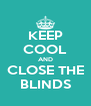 KEEP COOL AND CLOSE THE BLINDS - Personalised Poster A4 size