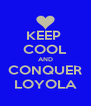 KEEP  COOL AND CONQUER LOYOLA - Personalised Poster A4 size