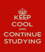 KEEP COOL AND CONTINUE STUDYING - Personalised Poster A4 size