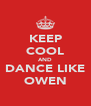KEEP COOL AND DANCE LIKE OWEN - Personalised Poster A4 size