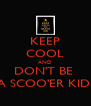 KEEP COOL AND DON'T BE  A SCOO'ER KID! - Personalised Poster A4 size