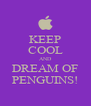 KEEP COOL AND DREAM OF PENGUINS! - Personalised Poster A4 size