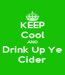 KEEP Cool AND Drink Up Ye Cider - Personalised Poster A4 size