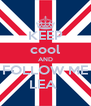 KEEP cool AND FOLLOW ME LEA  - Personalised Poster A4 size