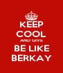 KEEP COOL AND GIVE BE LIKE BERKAY - Personalised Poster A4 size