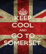 KEEP COOL AND GO TO SOMERSET  - Personalised Poster A4 size