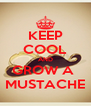 KEEP COOL AND GROW A  MUSTACHE - Personalised Poster A4 size