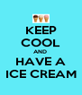 KEEP COOL AND  HAVE A ICE CREAM - Personalised Poster A4 size