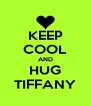 KEEP COOL AND HUG TIFFANY - Personalised Poster A4 size