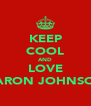 KEEP COOL AND LOVE AARON JOHNSON - Personalised Poster A4 size