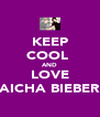 KEEP COOL  AND LOVE AICHA BIEBER - Personalised Poster A4 size