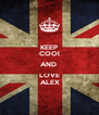 KEEP COOl AND  LOVE  ALEX - Personalised Poster A4 size