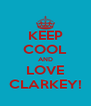 KEEP COOL AND LOVE CLARKEY! - Personalised Poster A4 size