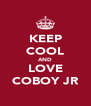KEEP COOL AND LOVE COBOY JR - Personalised Poster A4 size
