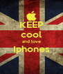 KEEP cool and love Iphones  - Personalised Poster A4 size