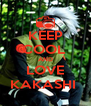KEEP COOL  AND LOVE KAKASHI  - Personalised Poster A4 size