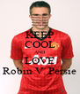 KEEP COOL AND LOVE Robin V. Persie - Personalised Poster A4 size