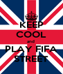KEEP COOL and  PLAY FIFA STREET - Personalised Poster A4 size