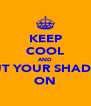 KEEP COOL AND PUT YOUR SHADES ON - Personalised Poster A4 size
