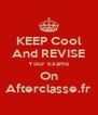 KEEP Cool And REVISE Your Exams On Afterclasse.fr - Personalised Poster A4 size