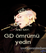 KEEP COOL AND SAY; GD ömrümü  yedin - Personalised Poster A4 size