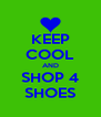 KEEP COOL AND SHOP 4 SHOES - Personalised Poster A4 size
