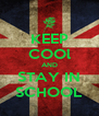 KEEP COOl AND STAY IN SCHOOL - Personalised Poster A4 size
