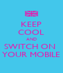 KEEP COOL AND SWITCH ON  YOUR MOBILE - Personalised Poster A4 size