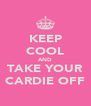 KEEP COOL AND TAKE YOUR CARDIE OFF - Personalised Poster A4 size