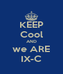 KEEP Cool AND we ARE IX-C - Personalised Poster A4 size