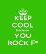 KEEP COOL because YOU ROCK F* - Personalised Poster A4 size
