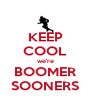 KEEP COOL we're BOOMER SOONERS - Personalised Poster A4 size