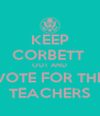 KEEP CORBETT  OUT AND VOTE FOR THE TEACHERS - Personalised Poster A4 size