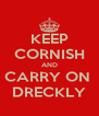 KEEP CORNISH AND CARRY ON  DRECKLY - Personalised Poster A4 size