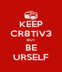 KEEP CR8TiV3 BUT BE URSELF - Personalised Poster A4 size