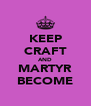 KEEP CRAFT AND MARTYR BECOME - Personalised Poster A4 size
