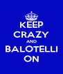 KEEP CRAZY AND BALOTELLI ON - Personalised Poster A4 size