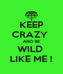 KEEP CRAZY  AND BE WILD  LIKE ME ! - Personalised Poster A4 size