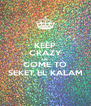 KEEP CRAZY AND COME TO SEKET EL KALAM - Personalised Poster A4 size
