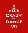 KEEP CRAZY AND DANCE ON - Personalised Poster A4 size