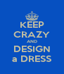 KEEP CRAZY AND DESIGN a DRESS - Personalised Poster A4 size