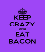 KEEP CRAZY AND EAT BACON - Personalised Poster A4 size