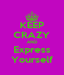 KEEP CRAZY AND Express Yourself - Personalised Poster A4 size