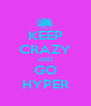 KEEP CRAZY AND GO HYPER - Personalised Poster A4 size
