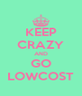 KEEP CRAZY AND GO LOWCOST - Personalised Poster A4 size