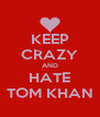 KEEP CRAZY AND HATE TOM KHAN - Personalised Poster A4 size