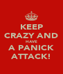 KEEP CRAZY AND HAVE A PANICK ATTACK! - Personalised Poster A4 size