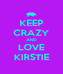 KEEP CRAZY AND LOVE KIRSTIE - Personalised Poster A4 size